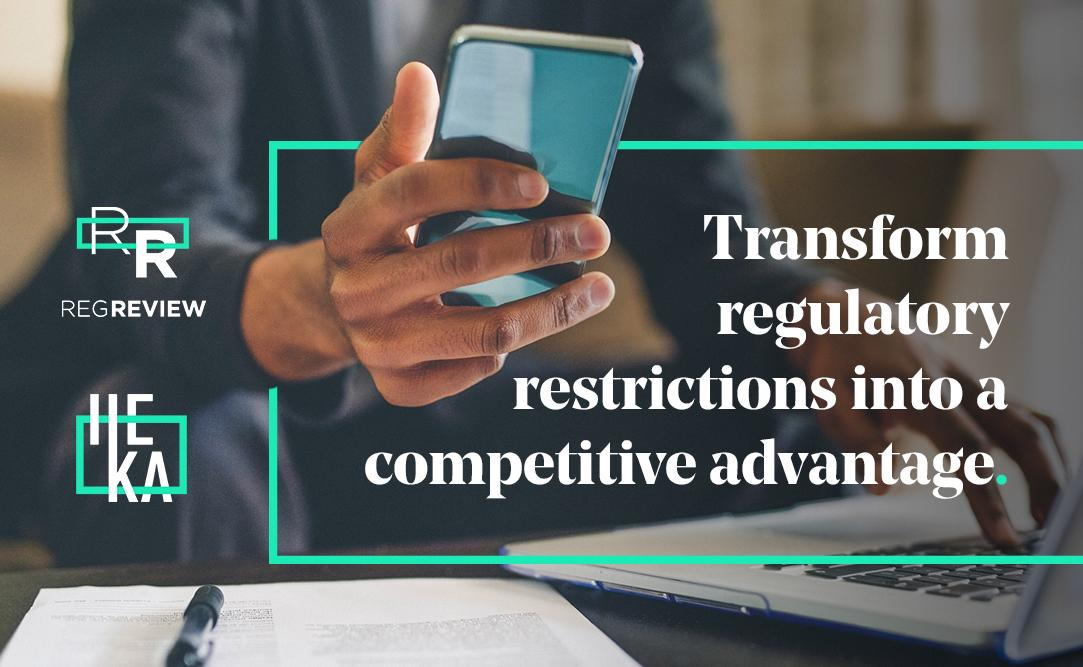 Transform regulatory restrictions into a competitive advantage
